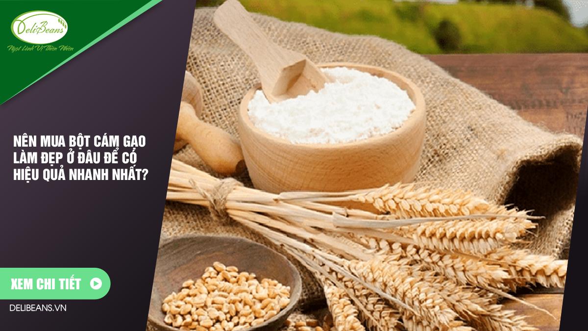 Nên mua bột cám gạo làm đẹp ở đâu để có hiệu quả nhanh nhất? 10 - Deli Beans