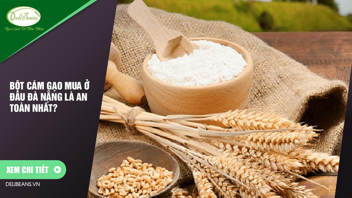 Bột cám gạo mua ở đâu Đà Nẵng là an toàn nhất? 9 - Deli Beans